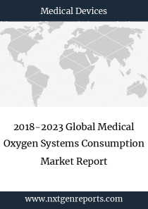 2018-2023 Global Medical Oxygen Systems Consumption Market Report