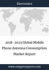 2018-2023 Global Mobile Phone Antenna Consumption Market Report