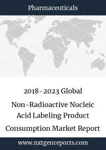 2018-2023 Global Non-Radioactive Nucleic Acid Labeling Product Consumption Market Report