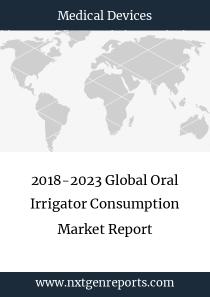 2018-2023 Global Oral Irrigator Consumption Market Report