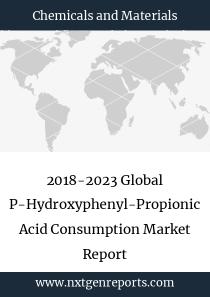 2018-2023 Global P-Hydroxyphenyl-Propionic Acid Consumption Market Report