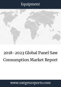 2018-2023 Global Panel Saw Consumption Market Report