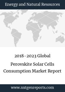 2018-2023 Global Perovskite Solar Cells Consumption Market Report