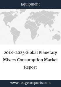 2018-2023 Global Planetary Mixers Consumption Market Report