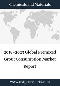 2018-2023 Global Premixed Grout Consumption Market Report