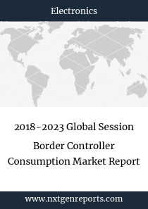 2018-2023 Global Session Border Controller Consumption Market Report