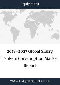 2018-2023 Global Slurry Tankers Consumption Market Report