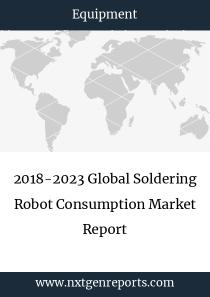 2018-2023 Global Soldering Robot Consumption Market Report