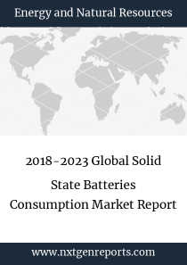 2018-2023 Global Solid State Batteries Consumption Market Report