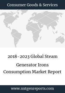 2018-2023 Global Steam Generator Irons Consumption Market Report