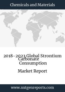 2018-2023 Global Strontium Carbonate  Consumption Market Report