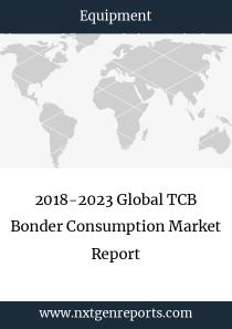 2018-2023 Global TCB Bonder Consumption Market Report