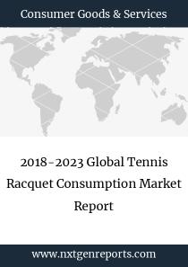 2018-2023 Global Tennis Racquet Consumption Market Report