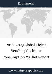 2018-2023 Global Ticket Vending Machines Consumption Market Report