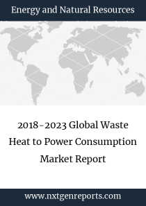 2018-2023 Global Waste Heat to Power Consumption Market Report
