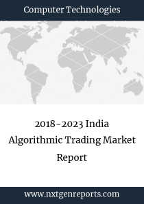 2018-2023 India Algorithmic Trading Market Report