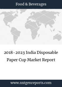 2018-2023 India Disposable Paper Cup Market Report