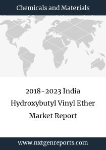 2018-2023 India Hydroxybutyl Vinyl Ether Market Report