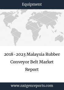 2018-2023 Malaysia Rubber Conveyor Belt Market Report