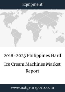 2018-2023 Philippines Hard Ice Cream Machines Market Report