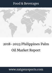 2018-2023 Philippines Palm Oil Market Report