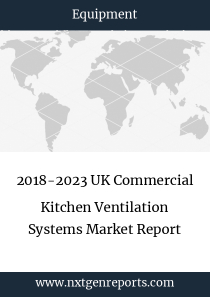 2018-2023 UK Commercial Kitchen Ventilation Systems Market Report