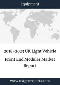 2018-2023 UK Light Vehicle Front End Modules Market Report
