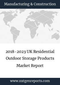 2018-2023 UK Residential Outdoor Storage Products Market Report