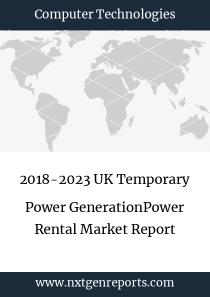 2018-2023 UK Temporary Power GenerationPower Rental Market Report