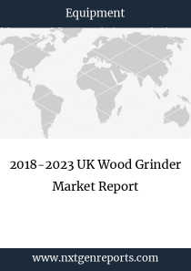 2018-2023 UK Wood Grinder Market Report
