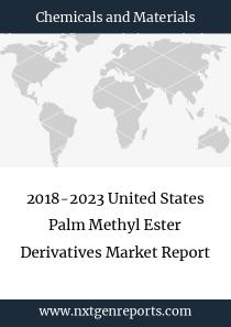 2018-2023 United States Palm Methyl Ester Derivatives Market Report