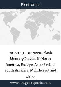 2018 Top 5 3D NAND Flash Memory Players in North America, Europe, Asia-Pacific, South America, Middle East and Africa