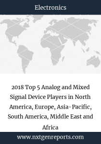 2018 Top 5 Analog and Mixed Signal Device Players in North America, Europe, Asia-Pacific, South America, Middle East and Africa