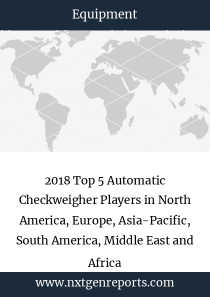 2018 Top 5 Automatic Checkweigher Players in North America, Europe, Asia-Pacific, South America, Middle East and Africa