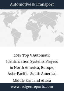 2018 Top 5 Automatic Identification Systems Players in North America, Europe, Asia-Pacific, South America, Middle East and Africa