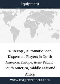 2018 Top 5 Automatic Soap Dispensers Players in North America, Europe, Asia-Pacific, South America, Middle East and Africa