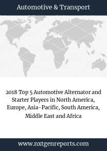 2018 Top 5 Automotive Alternator and Starter Players in North America, Europe, Asia-Pacific, South America, Middle East and Africa