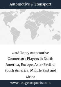 2018 Top 5 Automotive Connectors Players in North America, Europe, Asia-Pacific, South America, Middle East and Africa