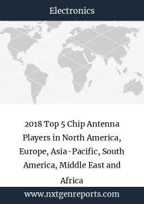 2018 Top 5 Chip Antenna Players in North America, Europe, Asia-Pacific, South America, Middle East and Africa
