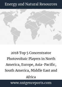 2018 Top 5 Concentrator Photovoltaic Players in North America, Europe, Asia-Pacific, South America, Middle East and Africa