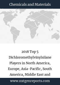 2018 Top 5 Dichloromethylvinylsilane Players in North America, Europe, Asia-Pacific, South America, Middle East and Africa