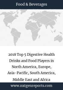 2018 Top 5 Digestive Health Drinks and Food Players in North America, Europe, Asia-Pacific, South America, Middle East and Africa