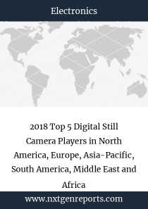 2018 Top 5 Digital Still Camera Players in North America, Europe, Asia-Pacific, South America, Middle East and Africa