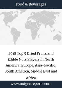 2018 Top 5 Dried Fruits and Edible Nuts Players in North America, Europe, Asia-Pacific, South America, Middle East and Africa