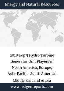 2018 Top 5 Hydro Turbine Generator Unit Players in North America, Europe, Asia-Pacific, South America, Middle East and Africa