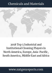 2018 Top 5 Industrial and Institutional Cleaning Players in North America, Europe, Asia-Pacific, South America, Middle East and Africa