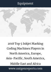 2018 Top 5 Inkjet Marking Coding Machines Players in North America, Europe, Asia-Pacific, South America, Middle East and Africa