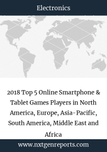 2018 Top 5 Online Smartphone & Tablet Games Players in North America, Europe, Asia-Pacific, South America, Middle East and Africa
