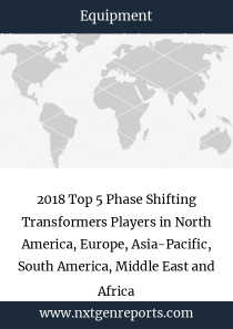 2018 Top 5 Phase Shifting Transformers Players in North America, Europe, Asia-Pacific, South America, Middle East and Africa