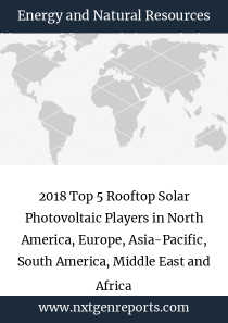 2018 Top 5 Rooftop Solar Photovoltaic Players in North America, Europe, Asia-Pacific, South America, Middle East and Africa